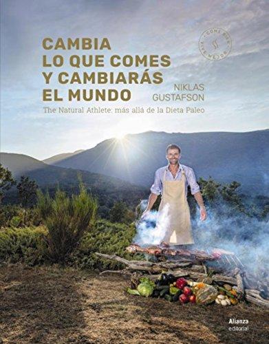 Cambia lo que comes y cambiarás el mundo: The Natural Athlete: más allá de la dieta Paleo (Libros Singulares (LS))