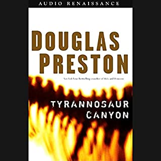 Tyrannosaur Canyon                   By:                                                                                                                                 Douglas Preston                               Narrated by:                                                                                                                                 Scott Sowers                      Length: 12 hrs and 44 mins     46 ratings     Overall 4.1