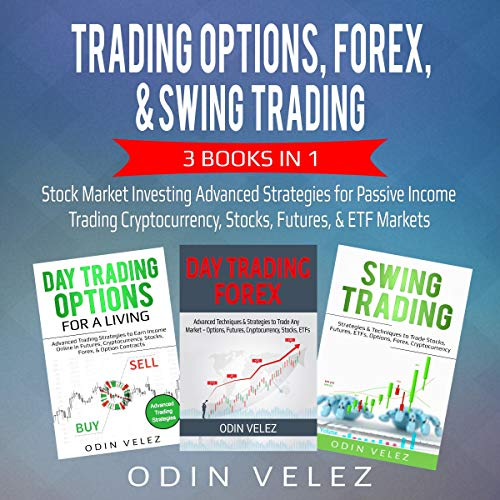 Trading Options, Forex, & Swing Trading: 3 Books in 1: Stock Market Investing Advanced Strategies for Passive Income Trading Cryptocurrency, Stocks, Futures, & ETF Markets audiobook cover art