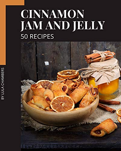 50 Cinnamon Jam and Jelly Recipes: Cinnamon Jam and Jelly Cookbook - Your Best Friend Forever (English Edition)
