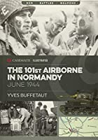 The 101st Airborne in Normandy: June 1944 (Casemate Illustrated Militaria)