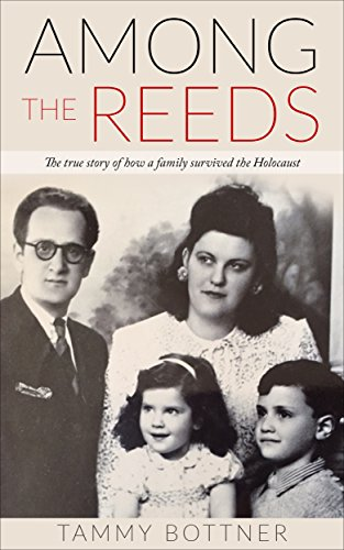 Among the Reeds: The true story of how a family survived the Holocaust (Holocaust Survivor True Stories WWII Book 1) by [Tammy Bottner]