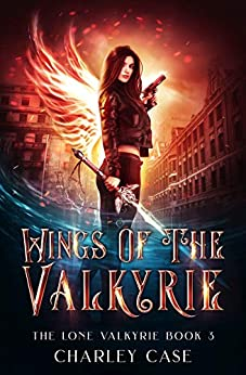Wings of the Valkyrie (The Lone Valkyrie Book 3) by [Charley Case, Martha Carr, Michael Anderle]