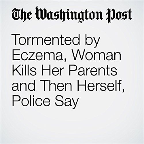 Tormented by Eczema, Woman Kills Her Parents and Then Herself, Police Say copertina
