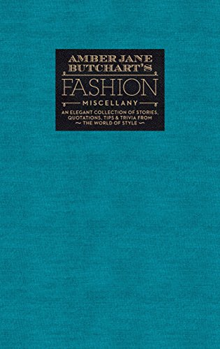 Amber Jane Butchart's Fashion Miscellany: An Elegant Collection of Stories, Quotations, Tips & Trivia from the World of Style (Ilex Miscellany) (English Edition)