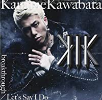 BREAKTHROUGH/LETS SAY I DO(TYPE A)(+DVD)(ltd.) by Kaname Kawabata (2013-01-30)