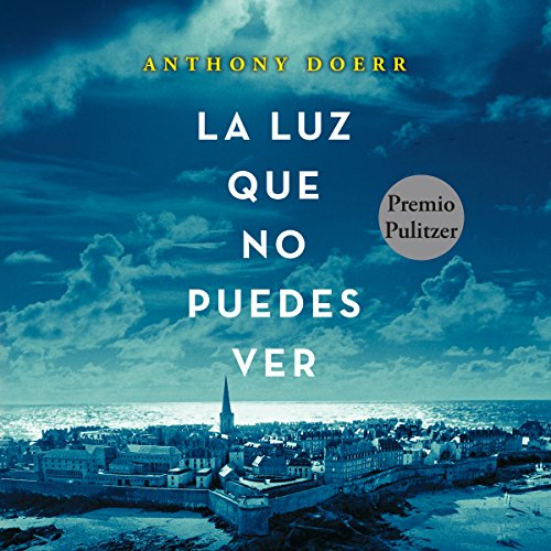 La luz que no puedes ver [All the Light We Cannot See] audiobook cover art