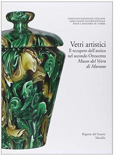 Vetri artistici. Il recupero dell'antico nel secondo Ottocento. Museo del Vetro di Murano