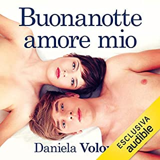 Buonanotte amore mio                   Di:                                                                                                                                 Daniela Volonté                               Letto da:                                                                                                                                 Valentina Mari,                                                                                        Guido Di Naccio                      Durata:  6 ore e 11 min     103 recensioni     Totali 4,3