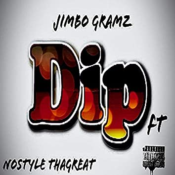 Dip (feat. Nostyle ThaGreat)