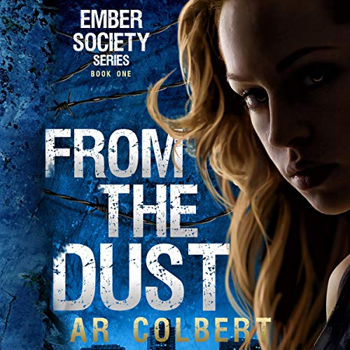 From the Dust: A Dystopian Novel Audiobook By AR Colbert cover art