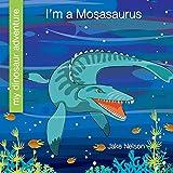 I m a Mosasaurus (My Dinosaur Adventure)