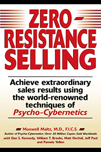 Zero-Resistance Selling: Achieve Extraordinary Sales Results Using World Renowned techqs Psycho Cyberneti (English Edition)