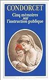 Cinq mémoires sur l'instruction publique de Condorcet (24 août 1993) Poche - 24/08/1993