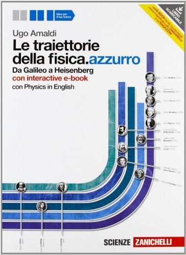 Le traiettorie della fisica. azzurro. Da Galileo a Heisenberg. Volume unico. Con interactive e-book. Per le Scuole superiori. Con espansione online