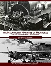 The Magnificent Machines of Milwaukee and the engineers who created them: Color Edition