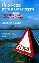 Field Notes from a Catastrophe: A Frontline Report on Climate Change by Elizabeth Kolbert (20-Aug-2007) Paperback
