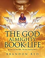 The God Almighty Book of Life: The New Lost Holy Bible - The Final Testament Part 2