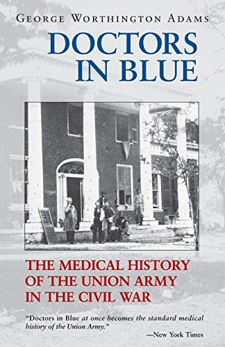 Doctors in Blue: The Medical History of the Union Army in the Civil War