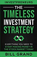 The Timeless Investment Strategy: Everything You Need To Start Making Money In The Stock Market Today