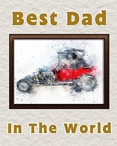 Best Dad in the World: Notebook for the best father   Fathers Day Gift   8x10 Lined Notebook for the worlds best Dad   Old Red Car