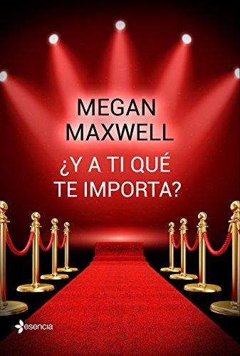 ¿Y a ti qué te importa? de Megan Maxwell