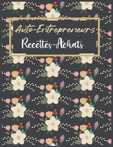 Auto-Entrepreneurs Recettes Achats: Registre des Recettes et des Achats | Micro entrepreneurs | Cahier Recette Depense Simple | 8.5 x 11 inches