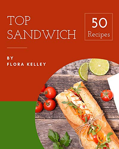 Top 50 Sandwich Recipes: A Sandwich Cookbook that Novice can Cook (English...