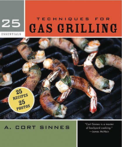 25 Essentials: Techniques for Gas Grilling Barbecuing Cooking Grilling Methods