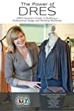 The Power of DRES: DRES System's Guide to Building a Professional Image and Working Wardrobe (Volume 1)