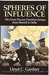 Spheres of Influence: The Great Powers Partition Europe, From Munich to Yalta