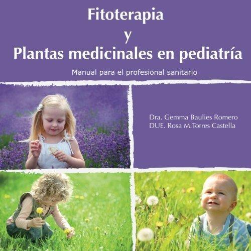 Fitoterapia y plantas medicinales en pediatría (Spanish Edition) by Gemma Baulies Romero (2013-08-02)