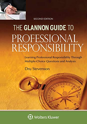 Compare Textbook Prices for Glannon Guide to Professional Responsibility: Learning Professional Responsibility Through Multiple Choice Questions and Analysis Glannon Guides Series 2 Edition ISBN 9781454892489 by Stevenson, Dru