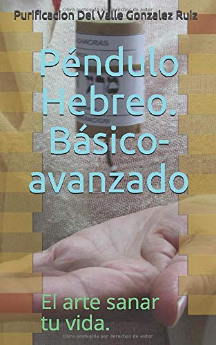 Péndulo Hebreo - Nivel Básico y avanzado: El arte de sana tu vida -3-
