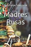 Madres Rusas: Recetas tradicionales de las madres y abuelas rusas