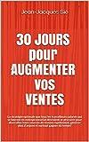30 JOURS pour AUGMENTER vos VENTES: La stratégie optimale que tous les travailleurs salariés qui se lancent en entrepreneuriat devraient se procurer pour ... plus d'argent rapidement! (French Edition)
