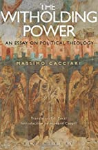 The Withholding Power: An Essay on Political Theology (Political Theologies)