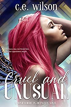Cruel and Unusual: Episode Two in the Somewhere In-Between Series: (A Dystopian/Paranormal Romance Series) by [C.E. Wilson]