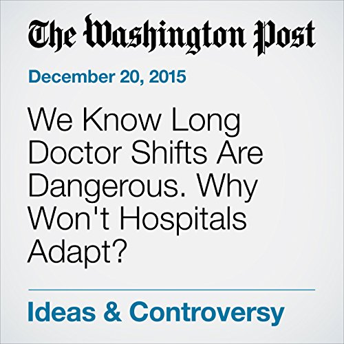 We Know Long Doctor Shifts Are Dangerous. Why Won't Hospitals Adapt? audiobook cover art