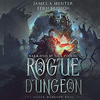 Rogue Dungeon: A litRPG Adventure     The Rogue Dungeon, Book 1              By:                                                                                                                                 James Hunter,                                                                                        eden Hudson                               Narrated by:                                                                                                                                 Nick Podehl                      Length: 7 hrs and 41 mins     104 ratings     Overall 4.6