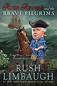 Rush Revere and the Brave Pilgrims: Time-Travel Adventures with Exceptional Americans by [Rush Limbaugh]