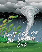 Don't Call Me The Weather Girl: For Kids - Forecast - Atmospheric Sciences - Storm Chaser