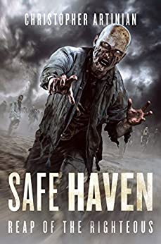 Safe Haven - Reap of the Righteous: Book 3 of the Post-Apocalyptic Zombie Horror series by [Christopher Artinian, Dean Samed, Roma Gray]