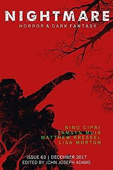 Nightmare Magazine, Issue 63 (December 2017) by [Nightmare Magazine, John Joseph Adams, Nino Cipri, Tamsyn Muir, Matthew Kressel, Lisa Morton, Paul Jessup, Adam-Troy Castro]