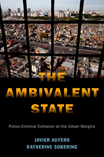 The Ambivalent State: Police-Criminal Collusion at the Urban Margins (Global and Comparative Ethnography)…