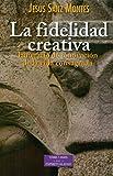 Fidelidad creativa, La (ESTUDIOS Y ENSAYOS)