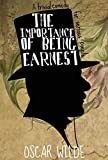 The Importance of Being Earnest: Oscar Wilde (Classics, Literature) [Annotated] (English Edition)