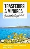 Trasferirsi a Minorca: Idee, consigli e informazioni utili per realizzare un sogno