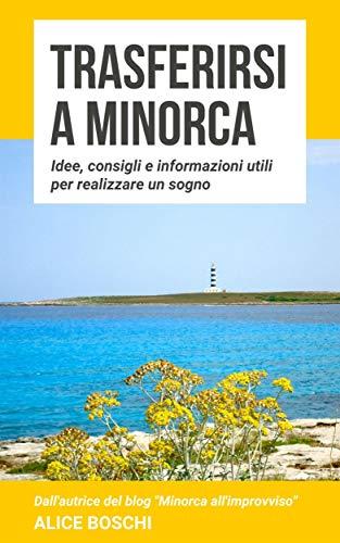 Trasferirsi a Minorca: Idee, consigli e informazioni utili per realizzare un sogno (Italian Edition)
