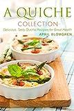 A Quiche Collection: Delicious, Tasty Quiche Recipes for Great Health
